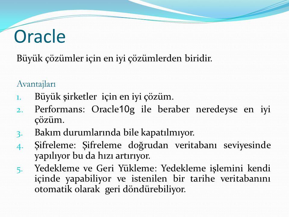 Oracle Büyük çözümler için en iyi çözümlerden biridir. Avantajları