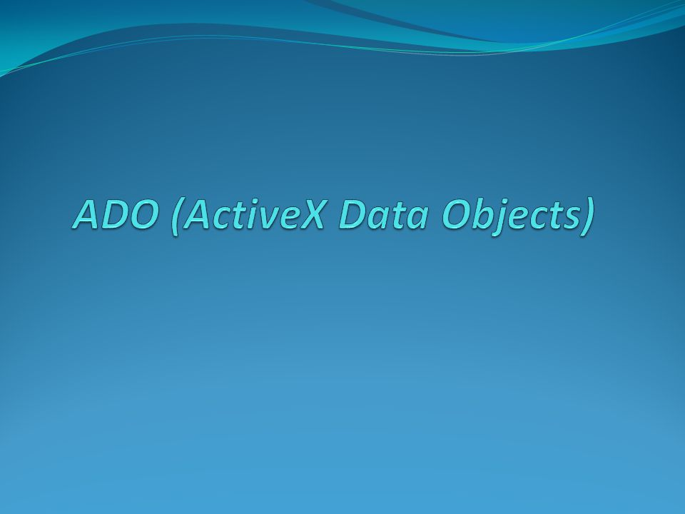 ADO (ActiveX Data Objects)