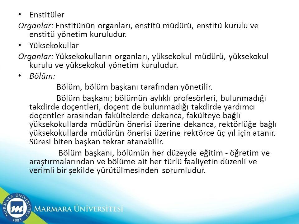 Enstitüler Organlar: Enstitünün organları, enstitü müdürü, enstitü kurulu ve enstitü yönetim kuruludur.