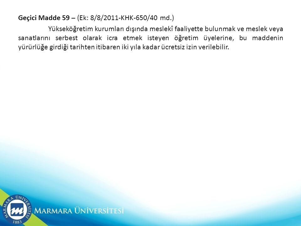 Geçici Madde 59 – (Ek: 8/8/2011-KHK-650/40 md.)