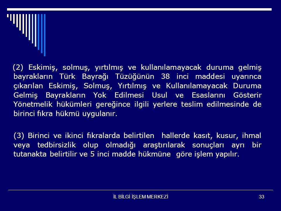 (2) Eskimiş, solmuş, yırtılmış ve kullanılamayacak duruma gelmiş bayrakların Türk Bayrağı Tüzüğünün 38 inci maddesi uyarınca çıkarılan Eskimiş, Solmuş, Yırtılmış ve Kullanılamayacak Duruma Gelmiş Bayrakların Yok Edilmesi Usul ve Esaslarını Gösterir Yönetmelik hükümleri gereğince ilgili yerlere teslim edilmesinde de birinci fıkra hükmü uygulanır.