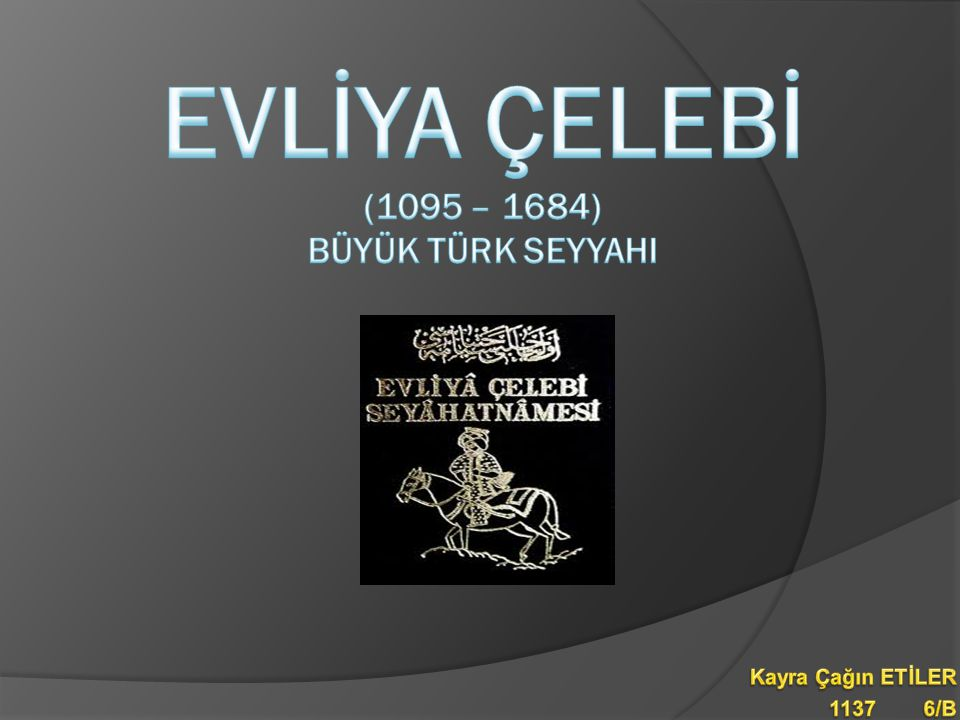 Evlİya Çelebİ (1095 – 1684) Büyük Türk SeyyahI