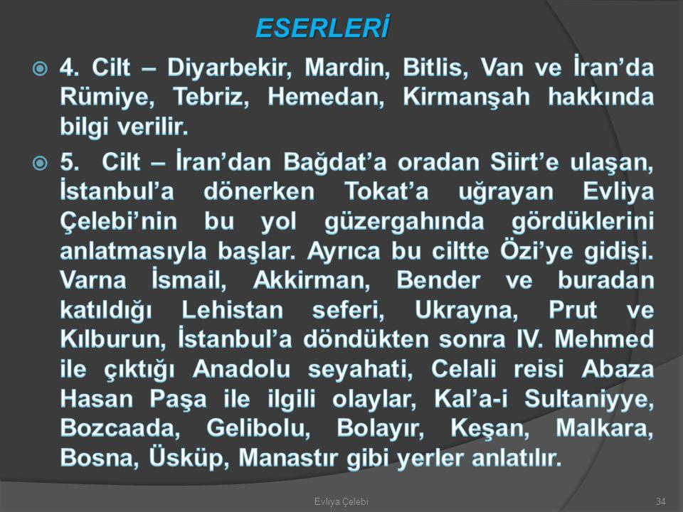 ESERLERİ 4. Cilt – Diyarbekir, Mardin, Bitlis, Van ve İran'da Rümiye, Tebriz, Hemedan, Kirmanşah hakkında bilgi verilir.