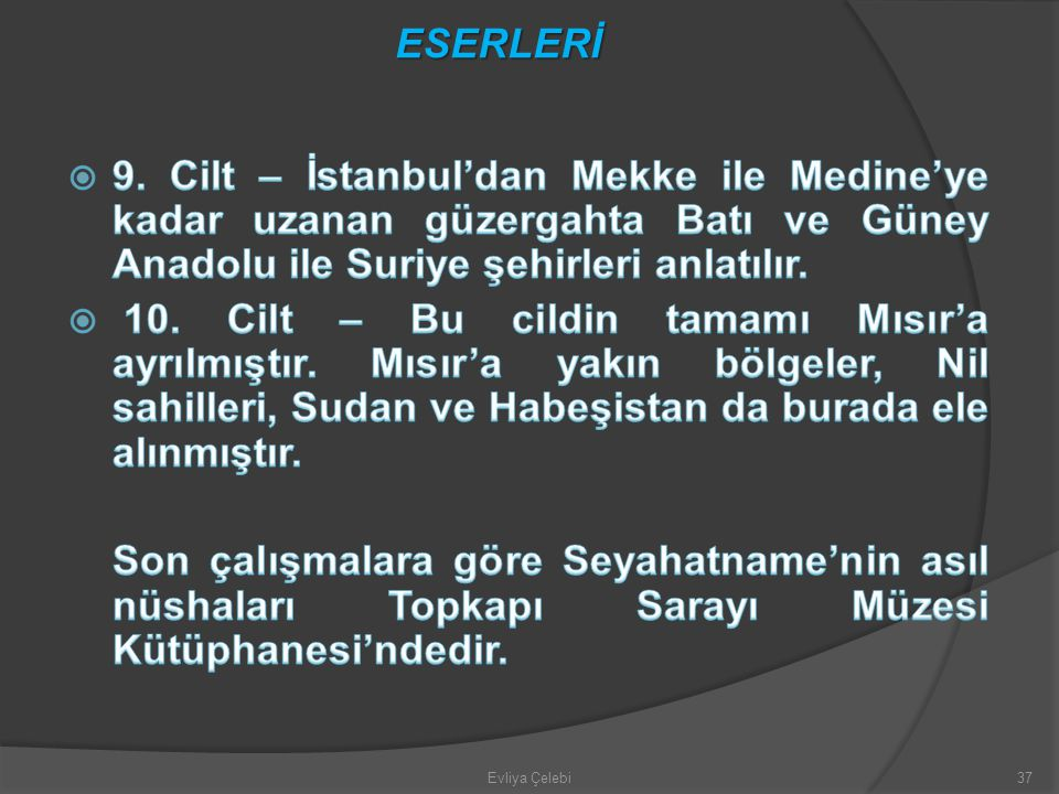 ESERLERİ 9. Cilt – İstanbul'dan Mekke ile Medine'ye kadar uzanan güzergahta Batı ve Güney Anadolu ile Suriye şehirleri anlatılır.