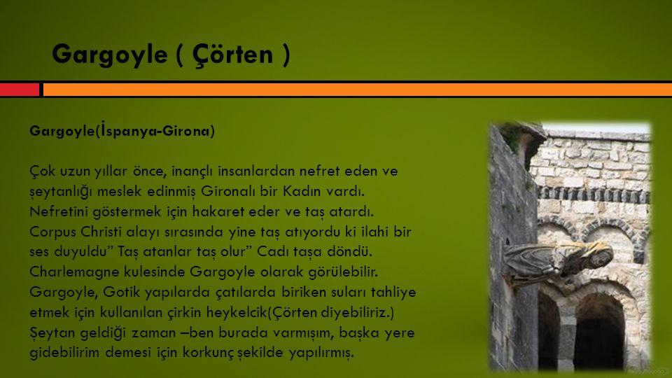 Gargoyle ( Çörten ) Gargoyle(İspanya-Girona)