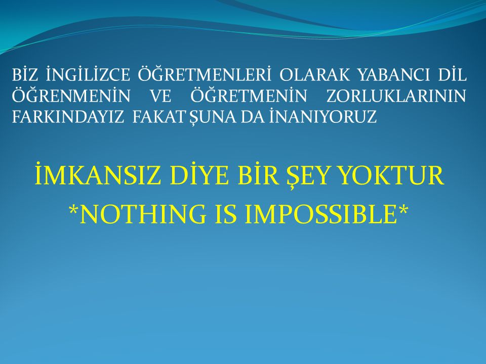 İMKANSIZ DİYE BİR ŞEY YOKTUR *NOTHING IS IMPOSSIBLE*