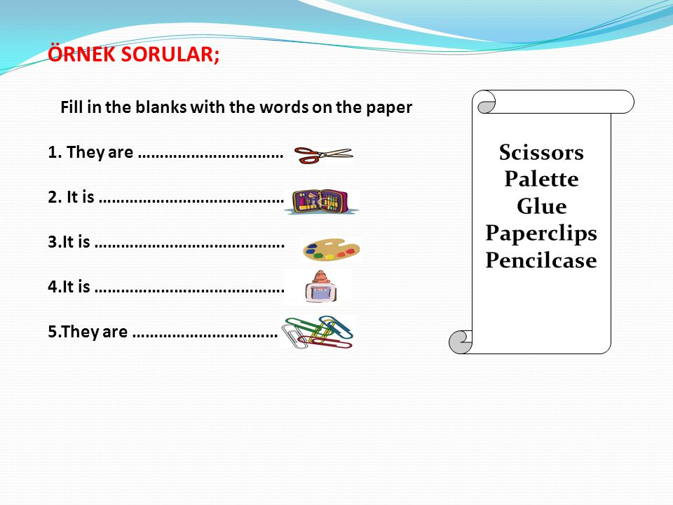 ÖRNEK SORULAR; Fill in the blanks with the words on the paper 1