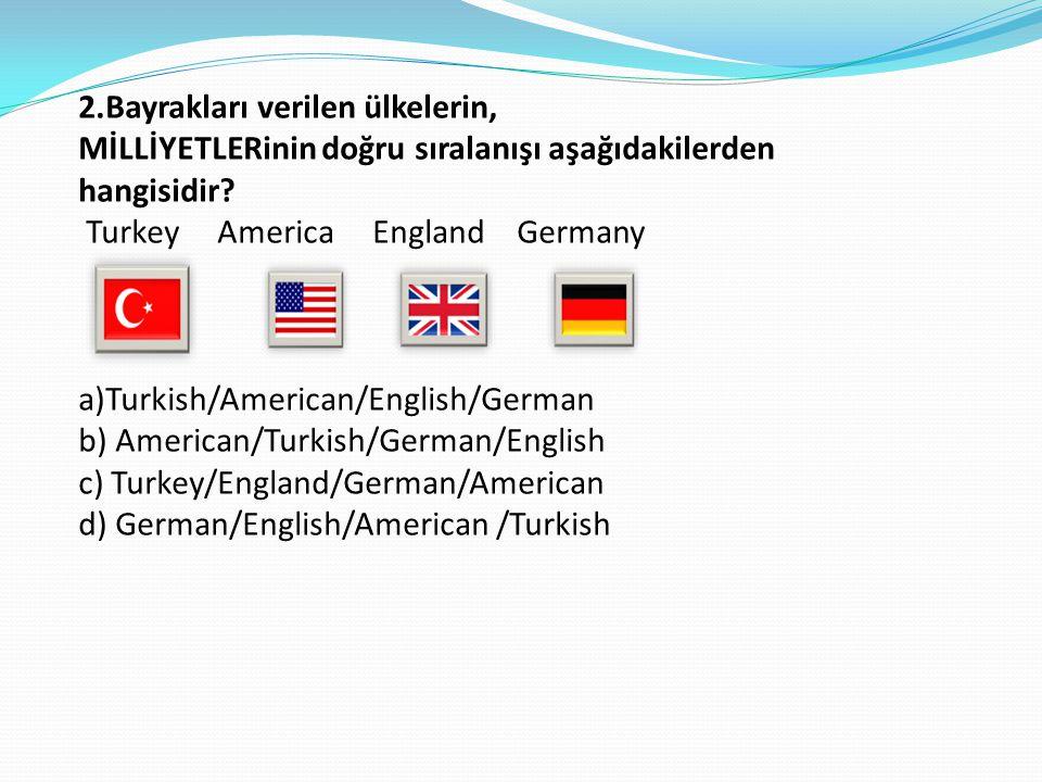 2.Bayrakları verilen ülkelerin, MİLLİYETLERinin doğru sıralanışı aşağıdakilerden hangisidir.