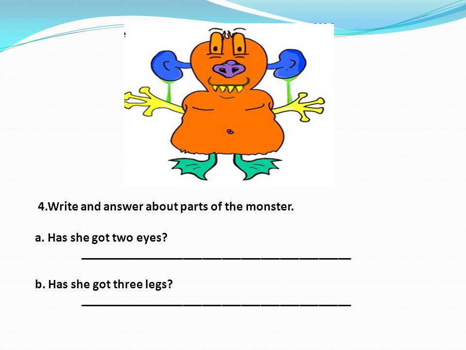 4.Write and answer about parts of the monster. a.