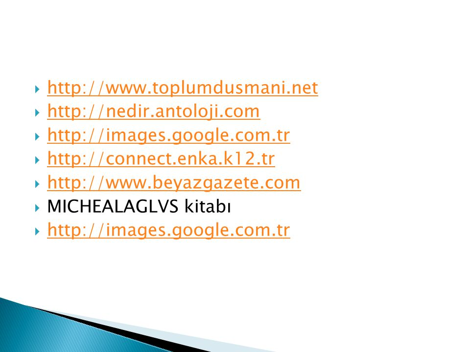 http://www.toplumdusmani.net http://nedir.antoloji.com. http://images.google.com.tr. http://connect.enka.k12.tr.