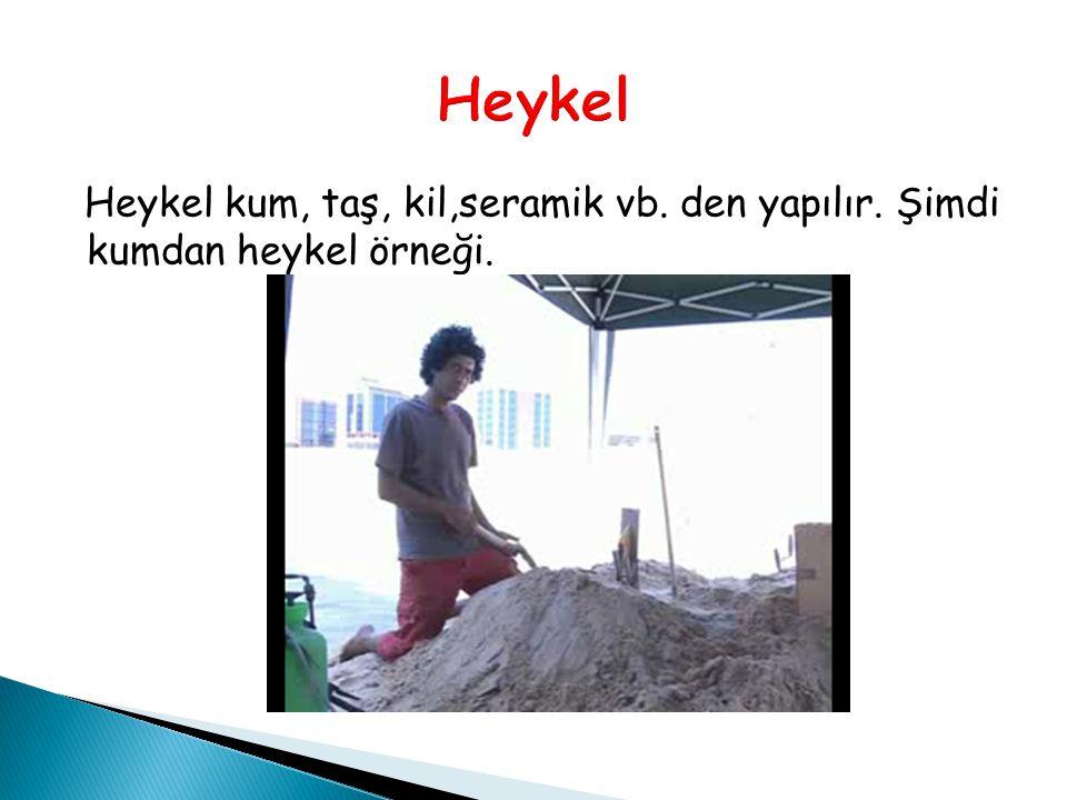 Heykel Heykel kum, taş, kil,seramik vb. den yapılır. Şimdi kumdan heykel örneği.