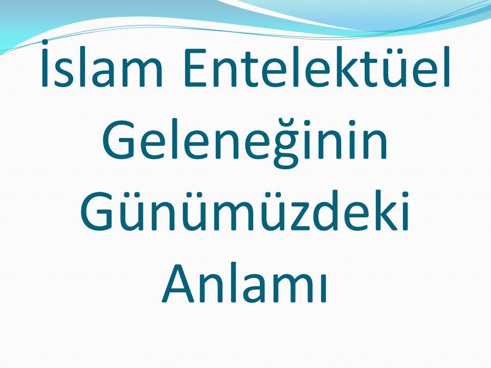 İslam Entelektüel Geleneğinin Günümüzdeki Anlamı
