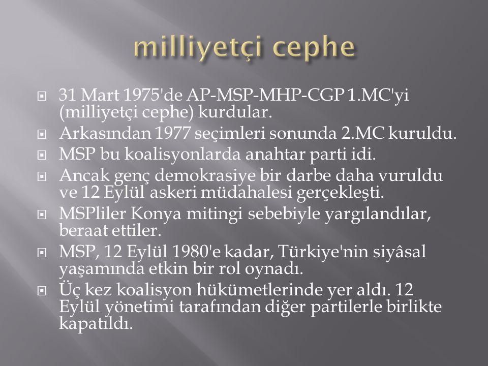 milliyetçi cephe 31 Mart 1975 de AP-MSP-MHP-CGP 1.MC yi (milliyetçi cephe) kurdular. Arkasından 1977 seçimleri sonunda 2.MC kuruldu.