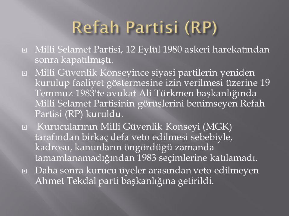 Refah Partisi (RP) Milli Selamet Partisi, 12 Eylül 1980 askeri harekatından sonra kapatılmıştı.