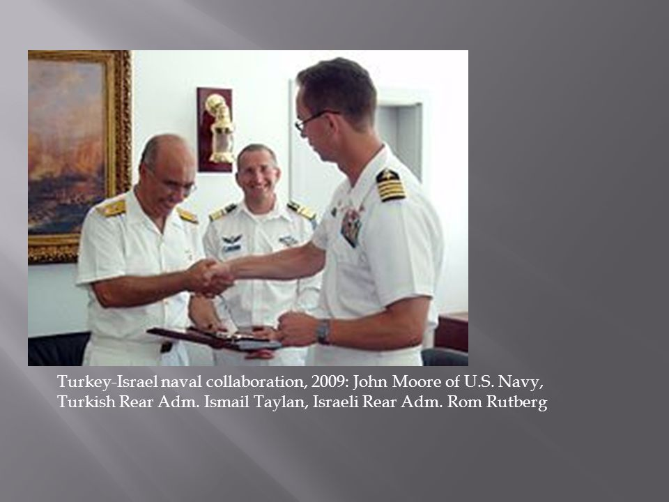 Turkey-Israel naval collaboration, 2009: John Moore of U. S