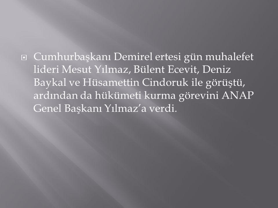 Cumhurbaşkanı Demirel ertesi gün muhalefet lideri Mesut Yılmaz, Bülent Ecevit, Deniz Baykal ve Hüsamettin Cindoruk ile görüştü, ardından da hükümeti kurma görevini ANAP Genel Başkanı Yılmaz'a verdi.
