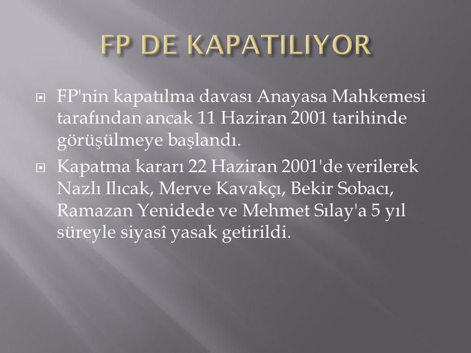 FP DE KAPATILIYOR FP nin kapatılma davası Anayasa Mahkemesi tarafından ancak 11 Haziran 2001 tarihinde görüşülmeye başlandı.