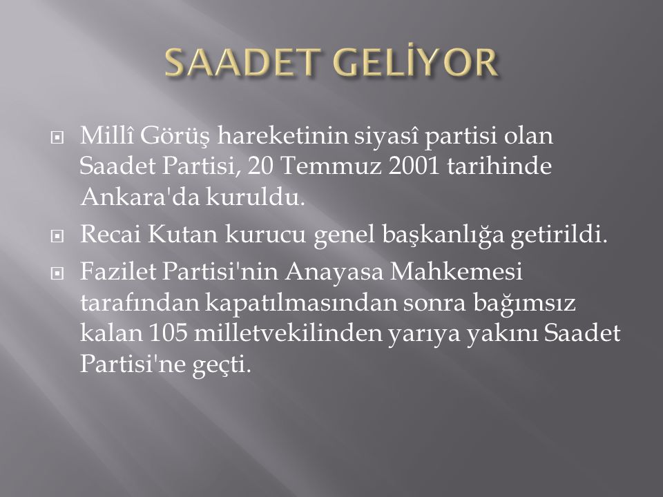 SAADET GELİYOR Millî Görüş hareketinin siyasî partisi olan Saadet Partisi, 20 Temmuz 2001 tarihinde Ankara da kuruldu.