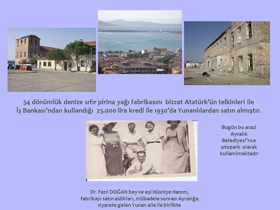 54 dönümlük denize sıfır pirina yağı fabrikasını bizzat Atatürk'ün telkinleri ile