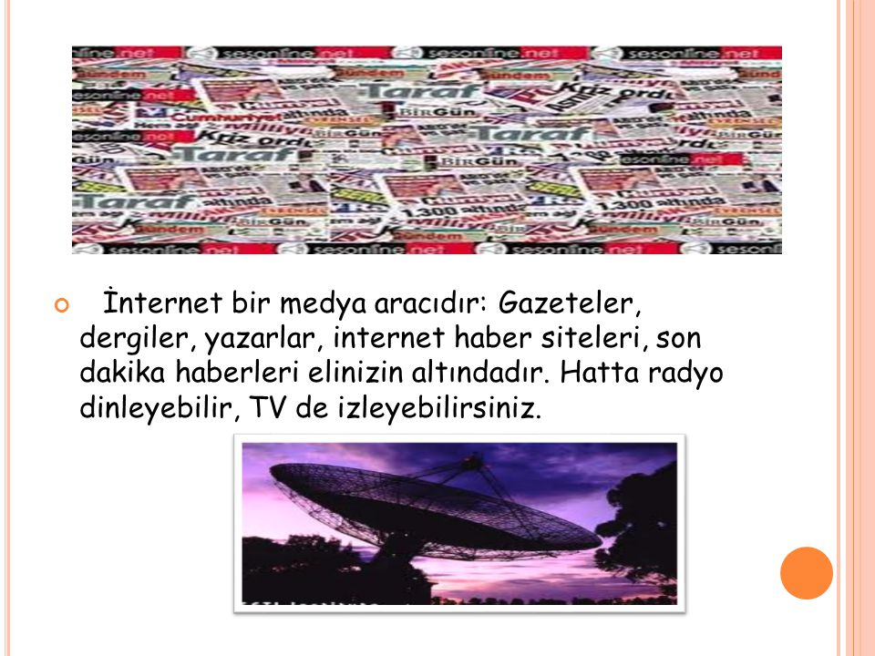 İnternet bir medya aracıdır: Gazeteler, dergiler, yazarlar, internet haber siteleri, son dakika haberleri elinizin altındadır.
