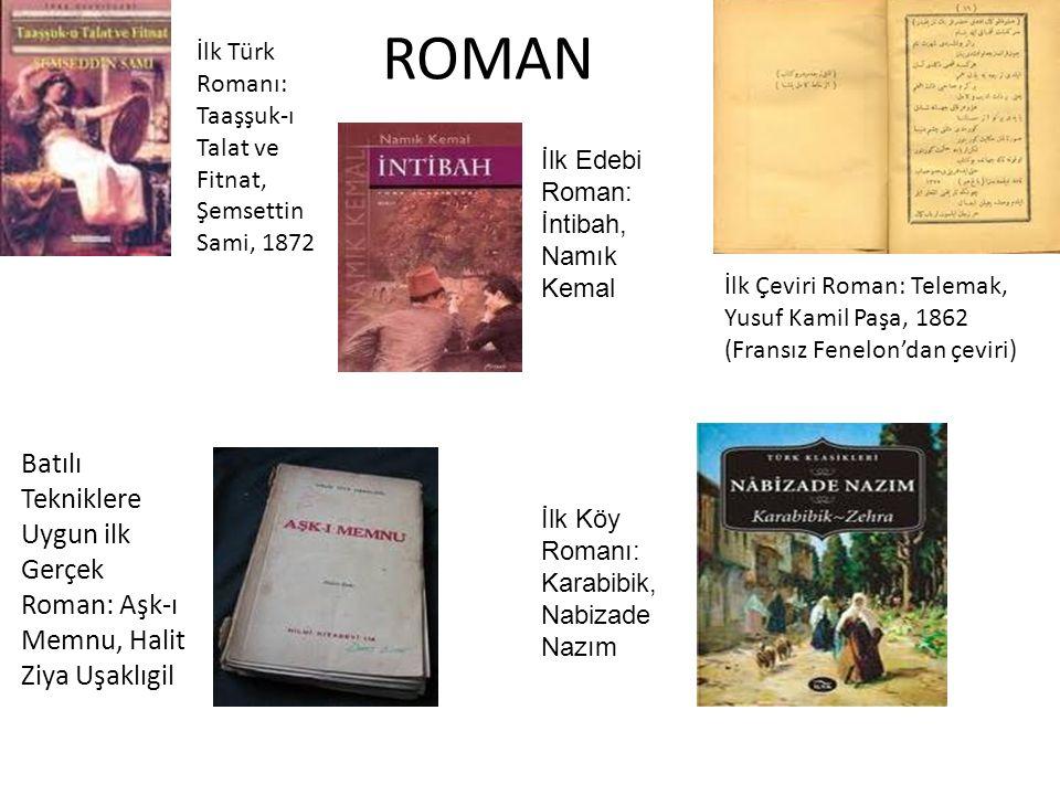 ROMAN İlk Türk Romanı: Taaşşuk-ı Talat ve Fitnat, Şemsettin Sami, 1872. İlk Edebi Roman: İntibah, Namık Kemal.