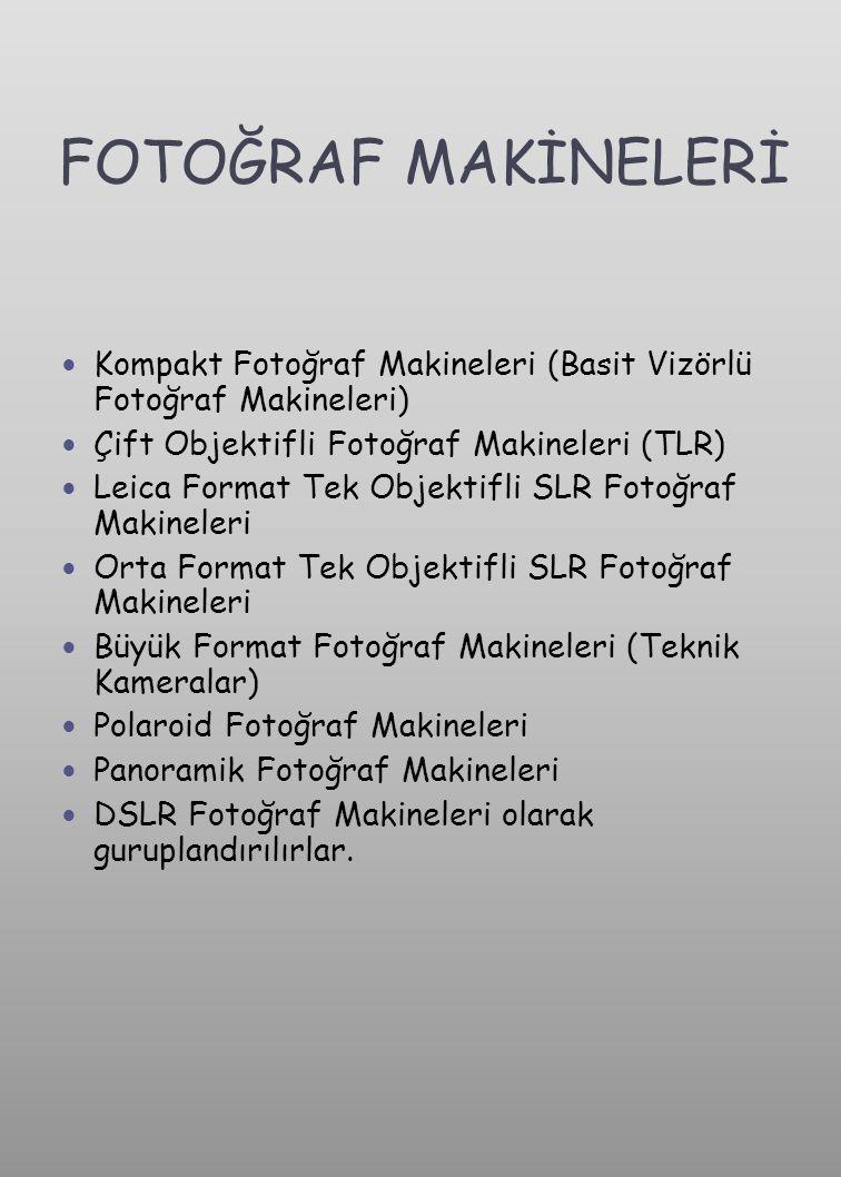 FOTOĞRAF MAKİNELERİ Kompakt Fotoğraf Makineleri (Basit Vizörlü Fotoğraf Makineleri) Çift Objektifli Fotoğraf Makineleri (TLR)