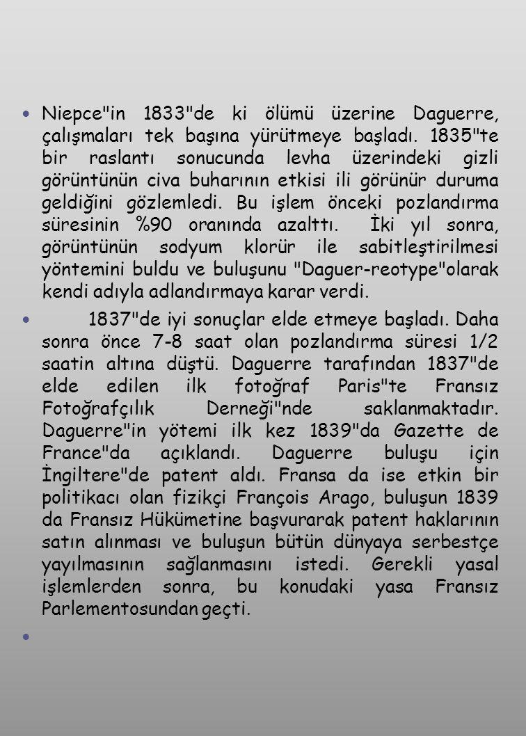 Niepce in 1833 de ki ölümü üzerine Daguerre, çalışmaları tek başına yürütmeye başladı. 1835 te bir raslantı sonucunda levha üzerindeki gizli görüntünün civa buharının etkisi ili görünür duruma geldiğini gözlemledi. Bu işlem önceki pozlandırma süresinin %90 oranında azalttı. İki yıl sonra, görüntünün sodyum klorür ile sabitleştirilmesi yöntemini buldu ve buluşunu Daguer-reotype olarak kendi adıyla adlandırmaya karar verdi.