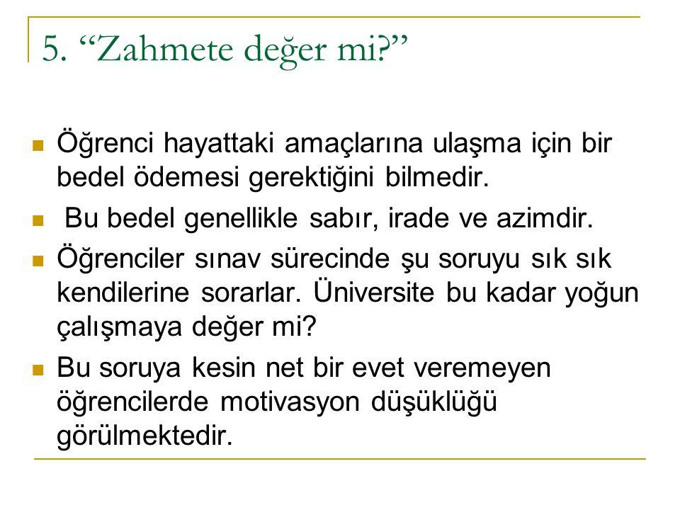 5. Zahmete değer mi Öğrenci hayattaki amaçlarına ulaşma için bir bedel ödemesi gerektiğini bilmedir.