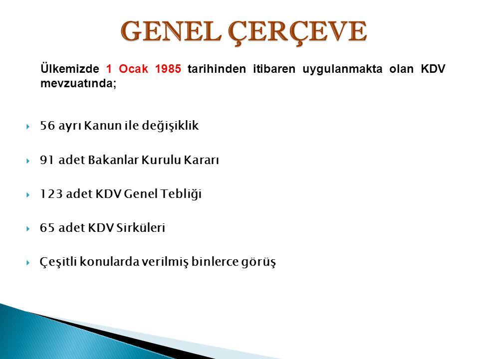 GENEL ÇERÇEVE Ülkemizde 1 Ocak 1985 tarihinden itibaren uygulanmakta olan KDV mevzuatında; 56 ayrı Kanun ile değişiklik.