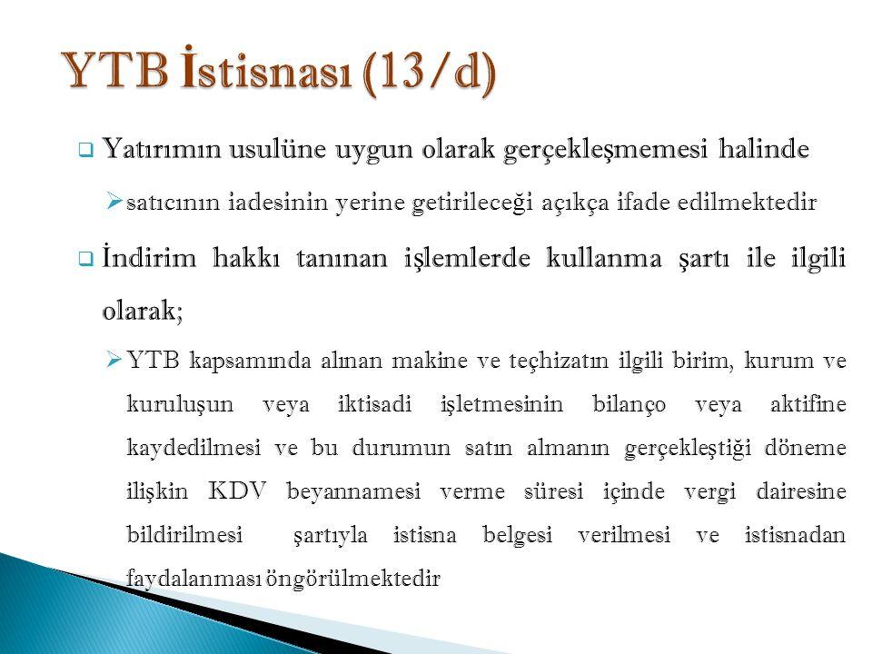 YTB İstisnası (13/d) Yatırımın usulüne uygun olarak gerçekleşmemesi halinde. satıcının iadesinin yerine getirileceği açıkça ifade edilmektedir.