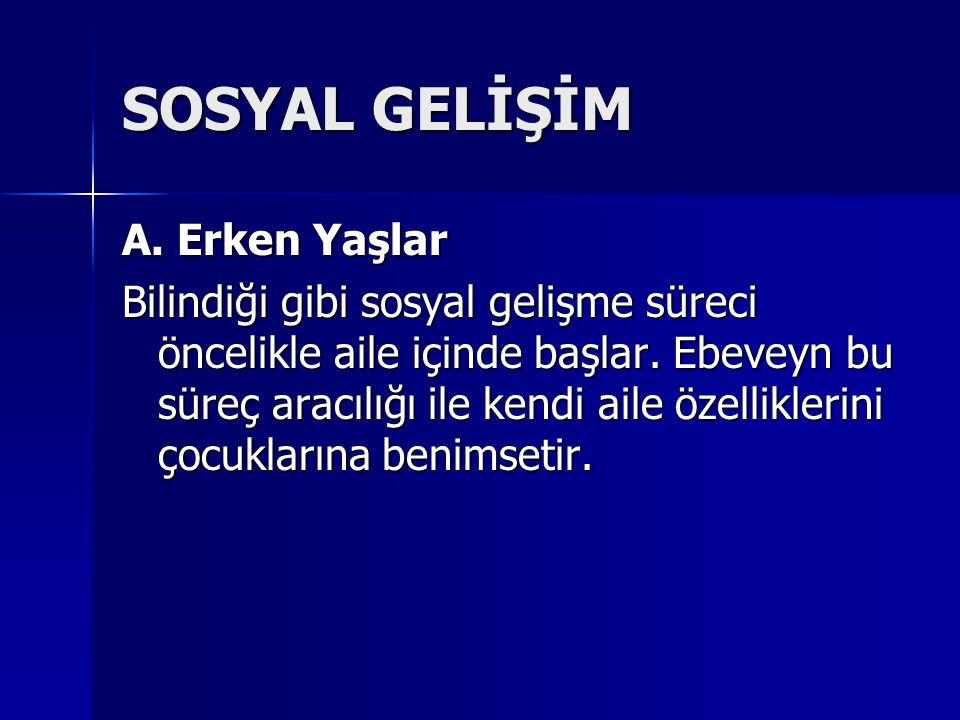 SOSYAL GELİŞİM A. Erken Yaşlar