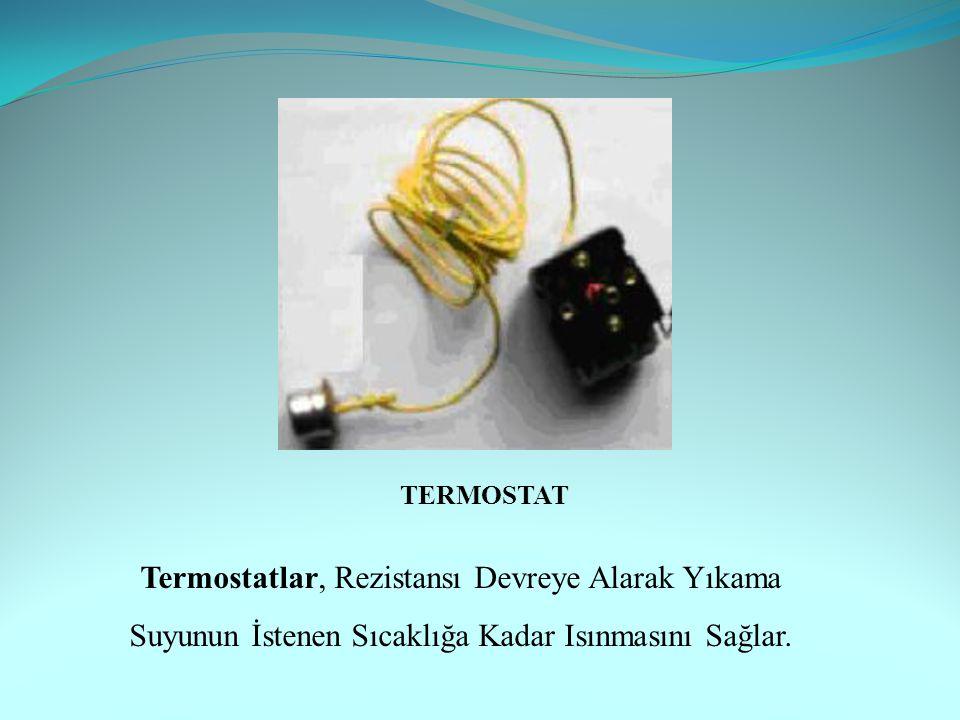 TERMOSTAT Termostatlar, Rezistansı Devreye Alarak Yıkama Suyunun İstenen Sıcaklığa Kadar Isınmasını Sağlar.