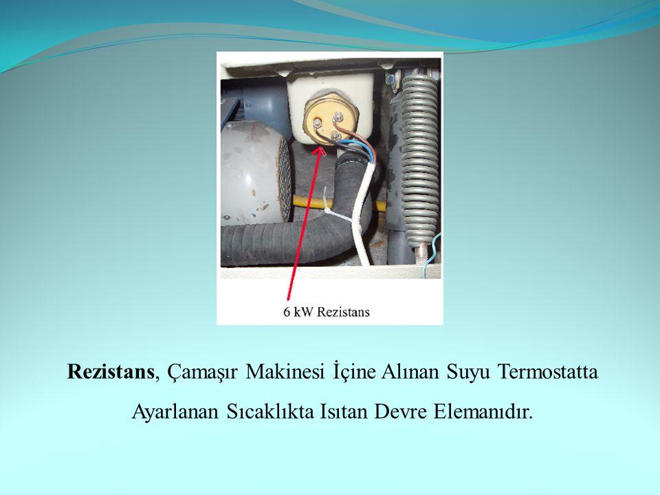 Rezistans, Çamaşır Makinesi İçine Alınan Suyu Termostatta Ayarlanan Sıcaklıkta Isıtan Devre Elemanıdır.
