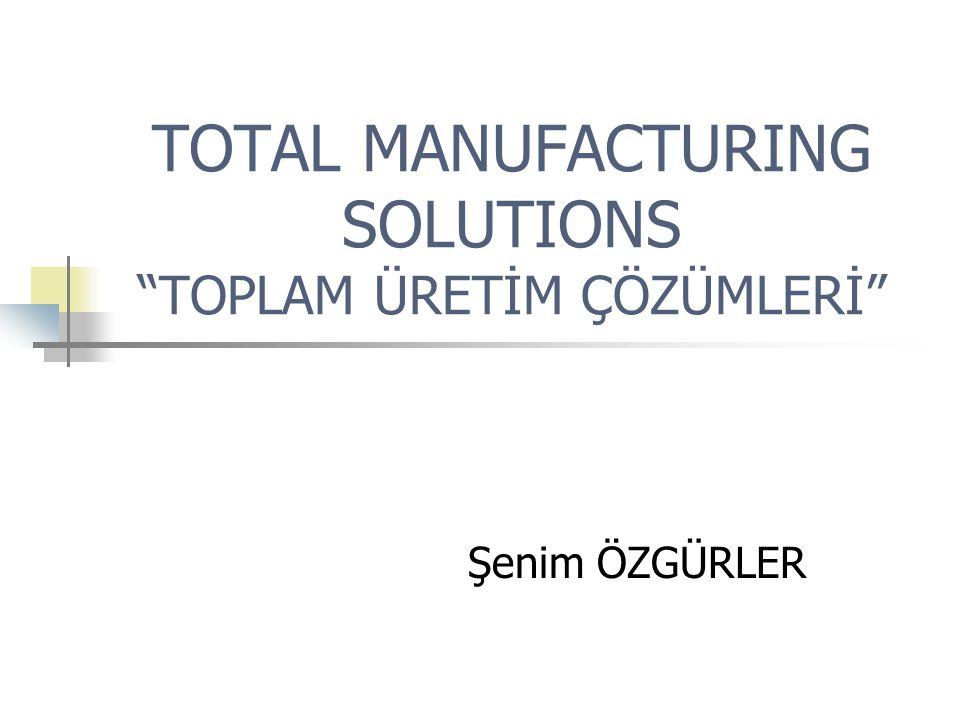 TOTAL MANUFACTURING SOLUTIONS TOPLAM ÜRETİM ÇÖZÜMLERİ