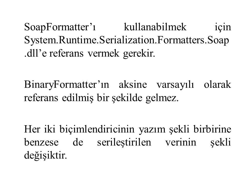 SoapFormatter'ı kullanabilmek için System. Runtime. Serialization