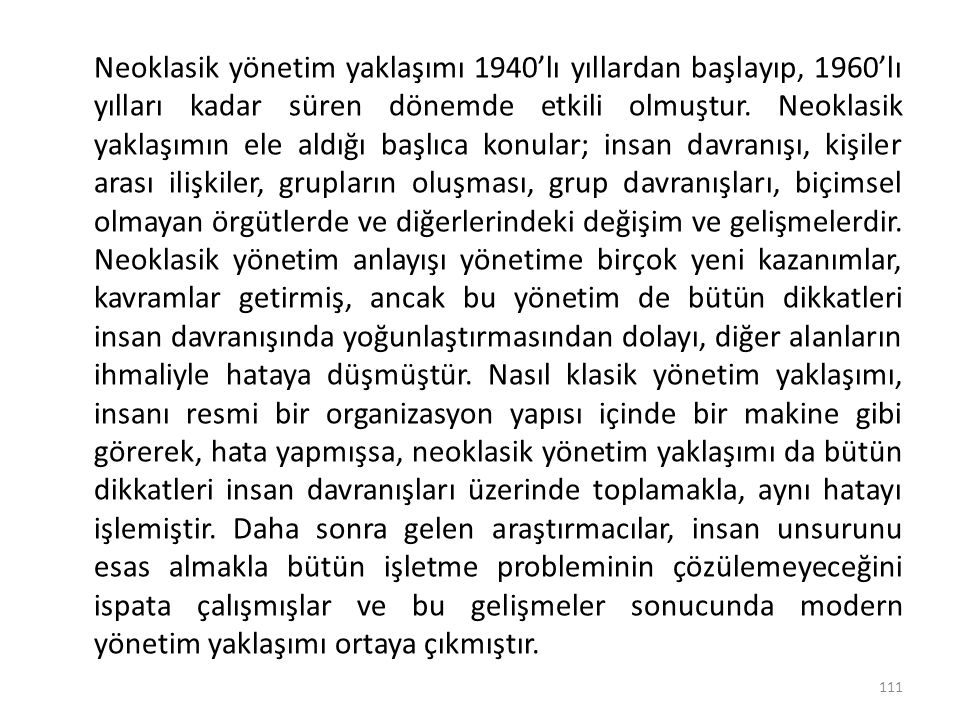 Neoklasik yönetim yaklaşımı 1940'lı yıllardan başlayıp, 1960'lı yılları kadar süren dönemde etkili olmuştur.