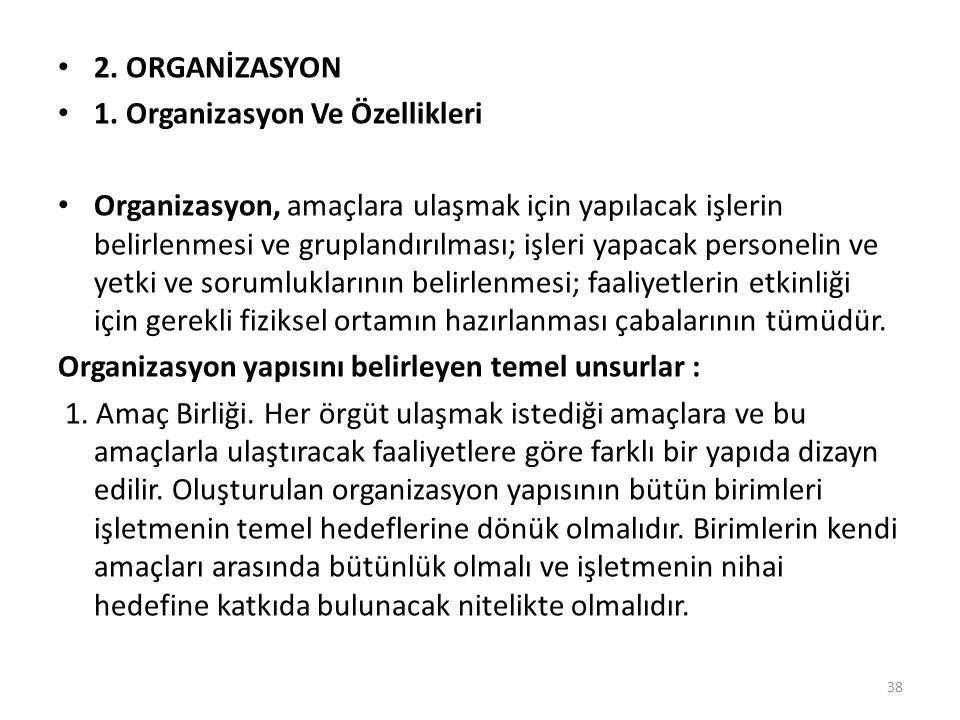 2. ORGANİZASYON 1. Organizasyon Ve Özellikleri.