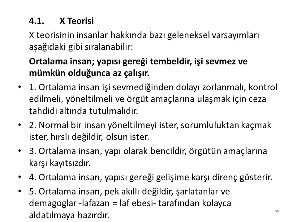 4.1. X Teorisi X teorisinin insanlar hakkında bazı geleneksel varsayımları aşağıdaki gibi sıralanabilir: