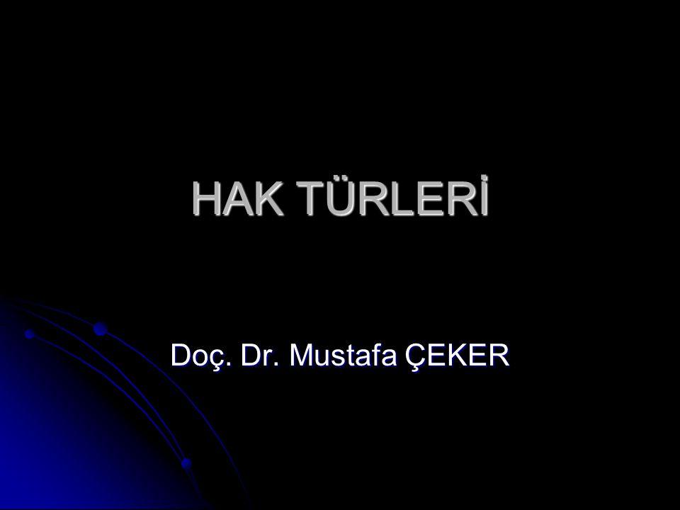 HAK TÜRLERİ Doç. Dr. Mustafa ÇEKER