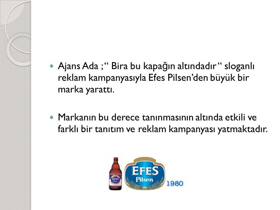Ajans Ada ; Bira bu kapağın altındadır sloganlı reklam kampanyasıyla Efes Pilsen'den büyük bir marka yarattı.
