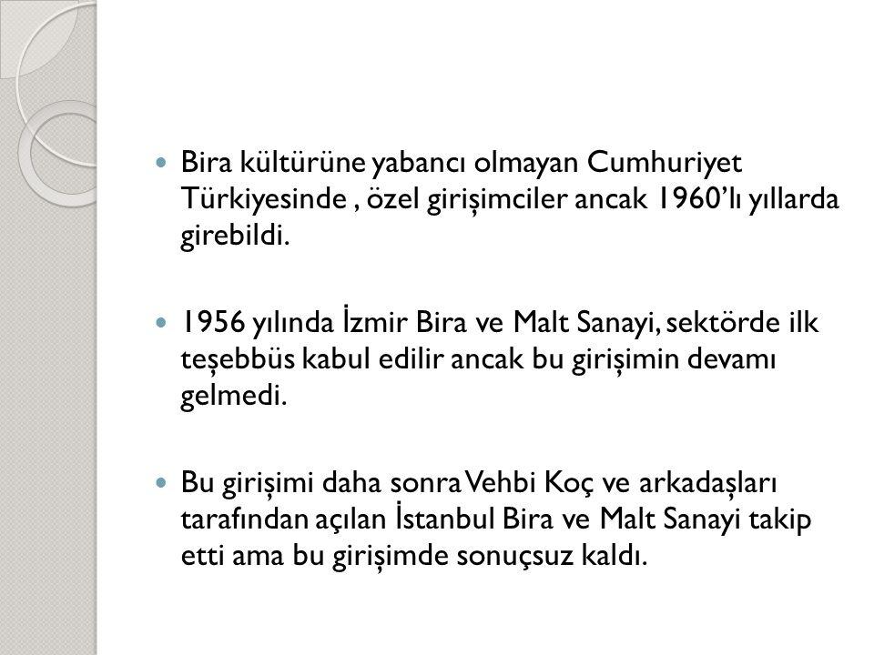 Bira kültürüne yabancı olmayan Cumhuriyet Türkiyesinde , özel girişimciler ancak 1960'lı yıllarda girebildi.