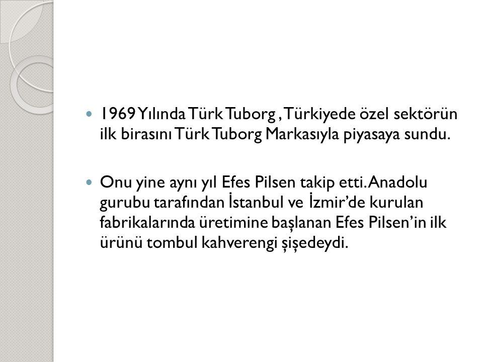 1969 Yılında Türk Tuborg , Türkiyede özel sektörün ilk birasını Türk Tuborg Markasıyla piyasaya sundu.