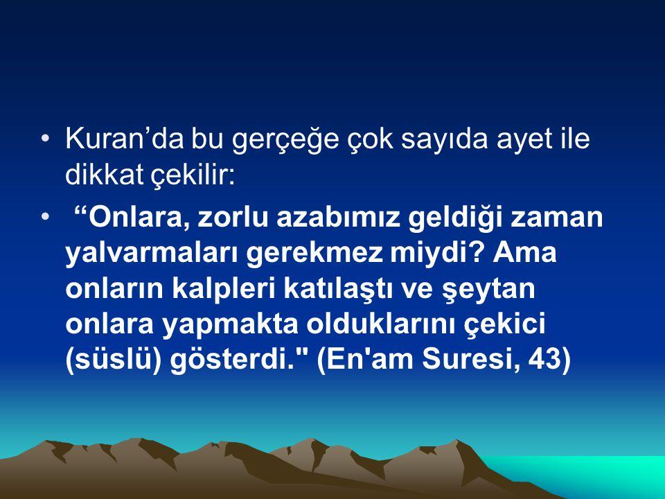 Kuran'da bu gerçeğe çok sayıda ayet ile dikkat çekilir:
