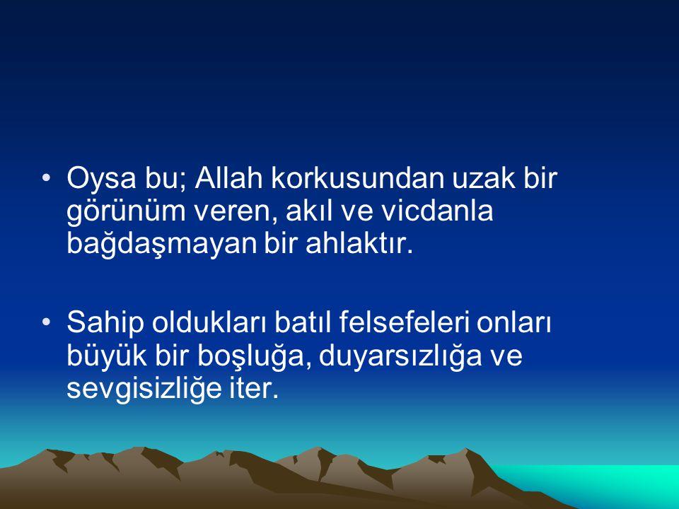 Oysa bu; Allah korkusundan uzak bir görünüm veren, akıl ve vicdanla bağdaşmayan bir ahlaktır.