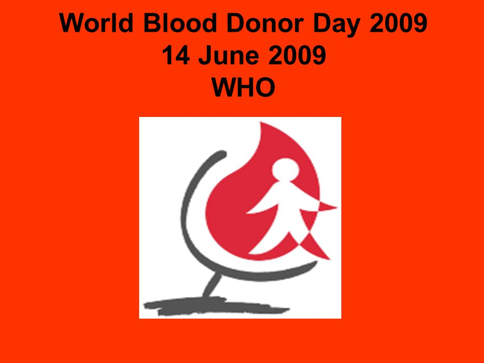 World Blood Donor Day 2009 14 June 2009 WHO