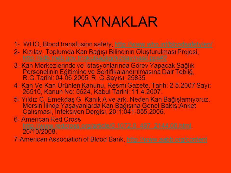 KAYNAKLAR 1- WHO, Blood transfusion safety, http://www.who.int/bloodsafety/en/