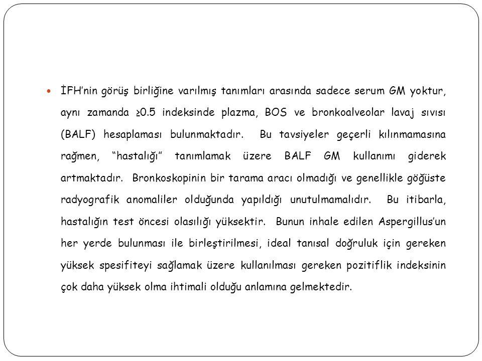 İFH'nin görüş birliğine varılmış tanımları arasında sadece serum GM yoktur, aynı zamanda ≥0.5 indeksinde plazma, BOS ve bronkoalveolar lavaj sıvısı (BALF) hesaplaması bulunmaktadır.