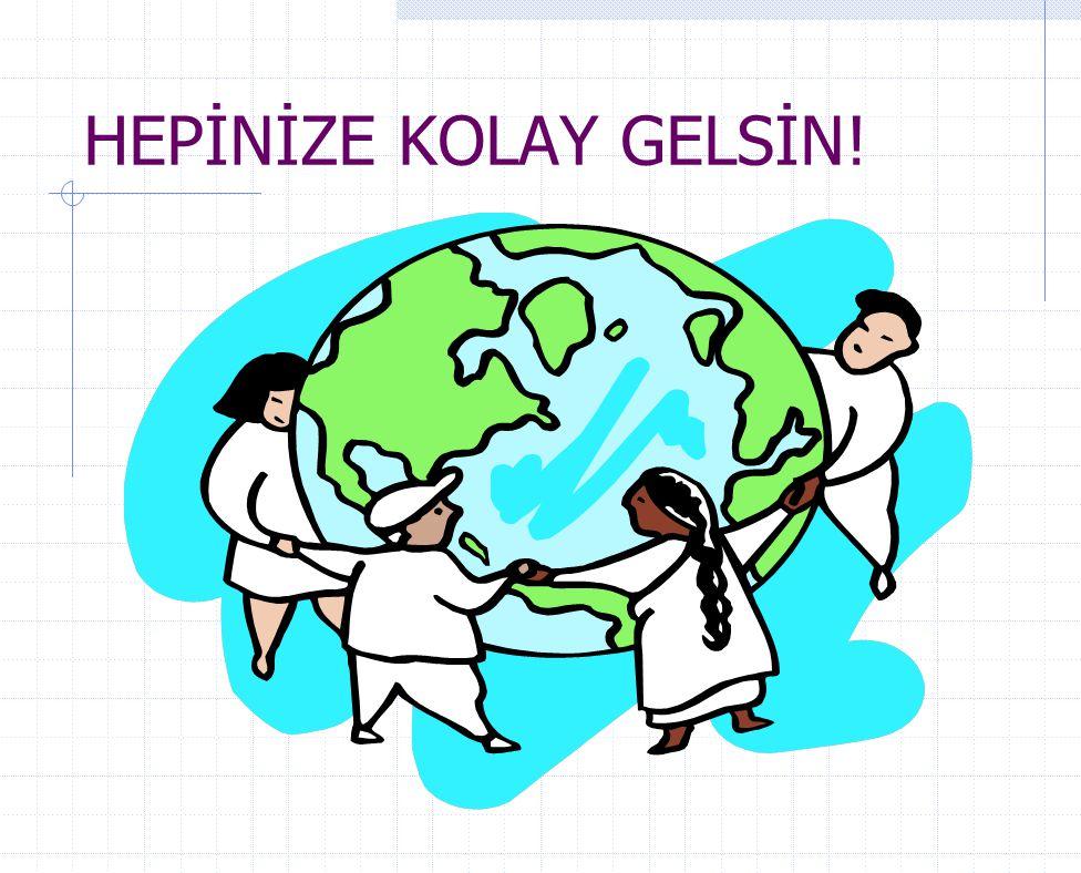 HEPİNİZE KOLAY GELSİN!