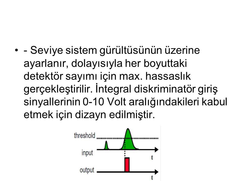 - Seviye sistem gürültüsünün üzerine ayarlanır, dolayısıyla her boyuttaki detektör sayımı için max.