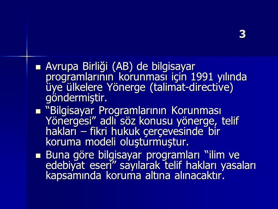 3 Avrupa Birliği (AB) de bilgisayar programlarının korunması için 1991 yılında üye ülkelere Yönerge (talimat-directive) göndermiştir.